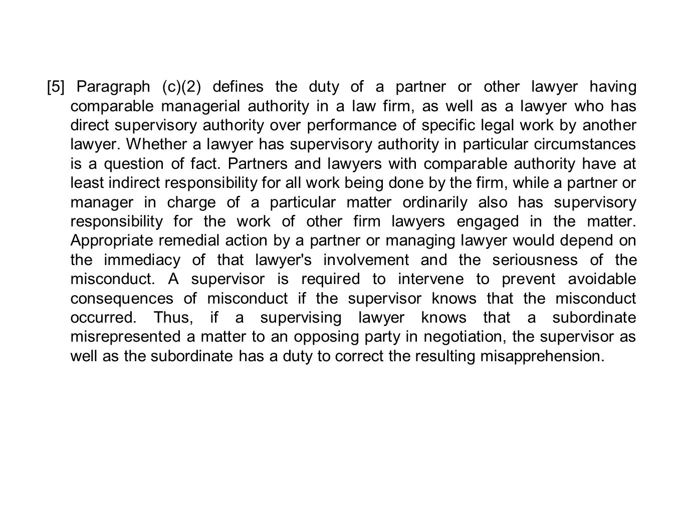 [5] Paragraph (c)(2) defines the duty of a partner or other lawyer having comparable managerial authority in a law firm, as well as a lawyer who has direct supervisory authority over performance of specific legal work by another lawyer.